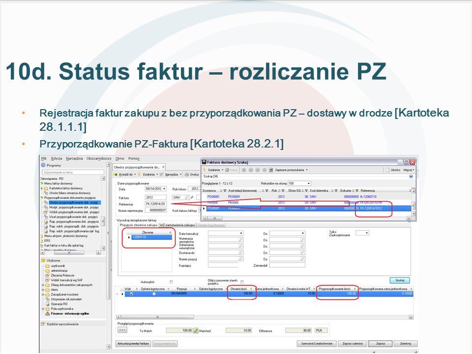 Rejestracja faktur zakupu z bez przyporządkowania PZ – dostawy w drodze [Kartoteka 28.1.1.1] Przyporządkowanie PZ-Faktura [Kartoteka 28.2.1] 10d.