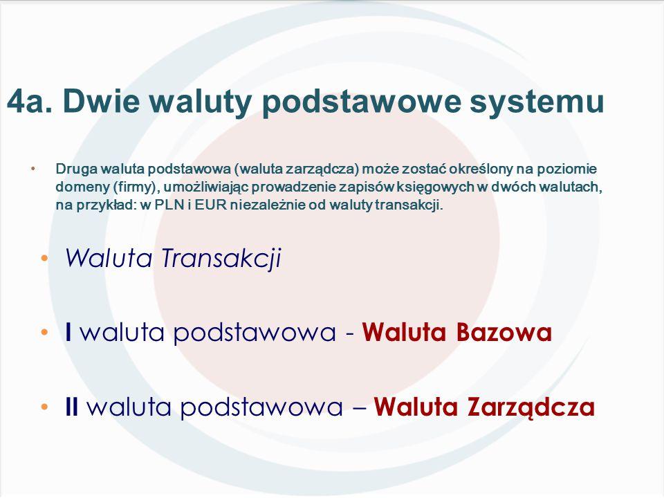 Druga waluta podstawowa (waluta zarządcza) może zostać określony na poziomie domeny (firmy), umożliwiając prowadzenie zapisów księgowych w dwóch walutach, na przykład: w PLN i EUR niezależnie od waluty transakcji.