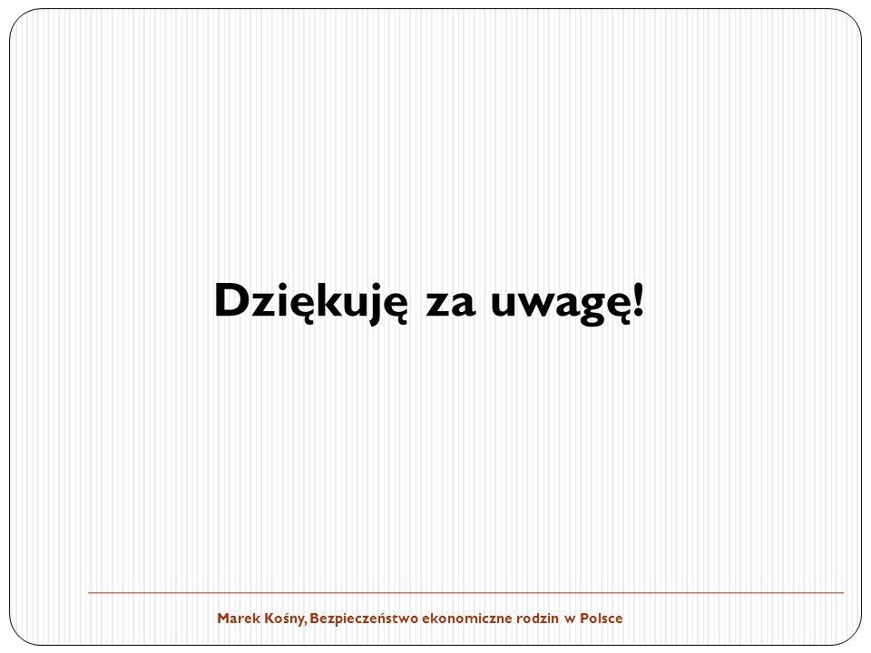 Marek Kośny, Bezpieczeństwo ekonomiczne rodzin w Polsce Dziękuję za uwagę!
