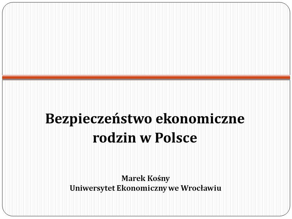 Marek Kośny Uniwersytet Ekonomiczny we Wrocławiu Bezpieczeństwo ekonomiczne rodzin w Polsce