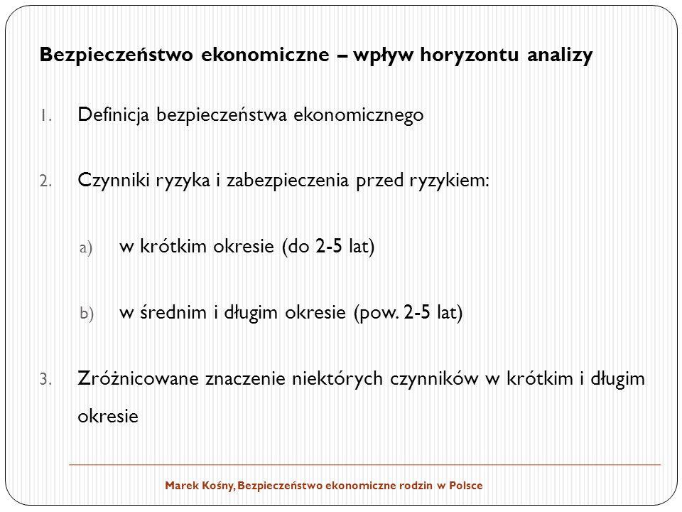 Marek Kośny, Bezpieczeństwo ekonomiczne rodzin w Polsce Bezpieczeństwo ekonomiczne – wpływ horyzontu analizy 1.