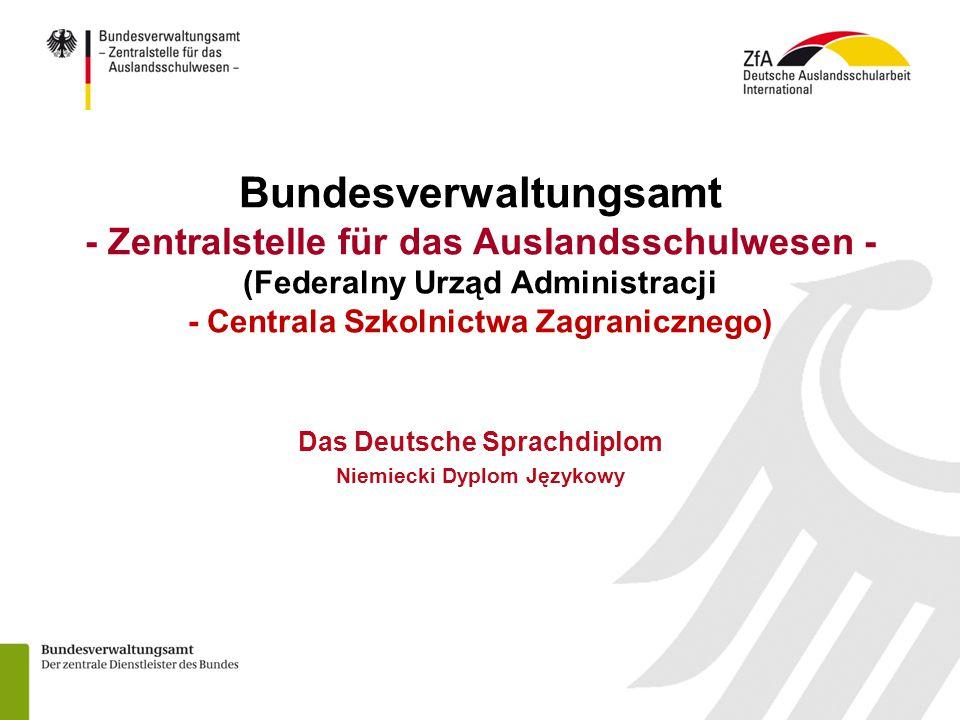 Bundesverwaltungsamt - Zentralstelle für das Auslandsschulwesen - (Federalny Urząd Administracji - Centrala Szkolnictwa Zagranicznego) Das Deutsche Sprachdiplom Niemiecki Dyplom Językowy