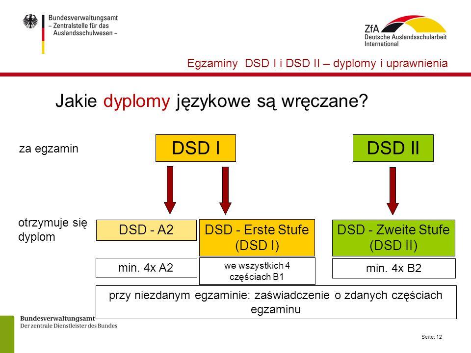 Seite: 12 Egzaminy DSD I i DSD II – dyplomy i uprawnienia Jakie dyplomy językowe są wręczane? DSD IDSD II za egzamin otrzymuje się dyplom DSD - Erste