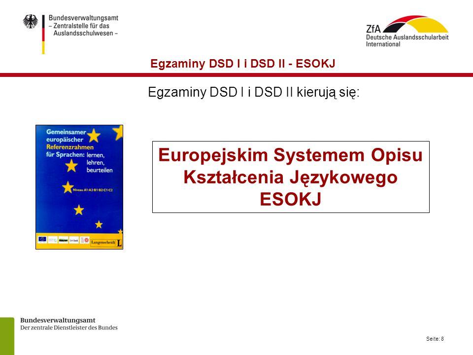 Seite: 8 Europejskim Systemem Opisu Kształcenia Językowego ESOKJ Egzaminy DSD I i DSD II - ESOKJ Egzaminy DSD I i DSD II kierują się: