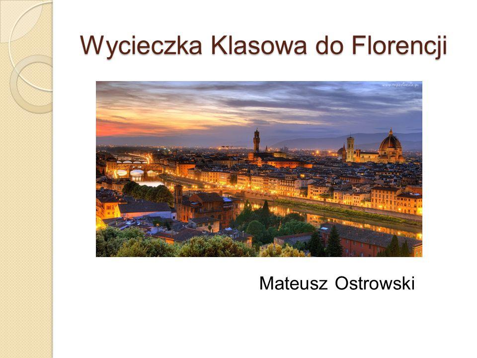 Wycieczka Klasowa do Florencji Mateusz Ostrowski