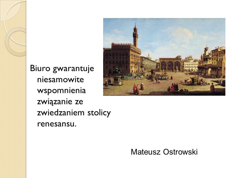 Mateusz Ostrowski Biuro gwarantuje niesamowite wspomnienia związanie ze zwiedzaniem stolicy renesansu.