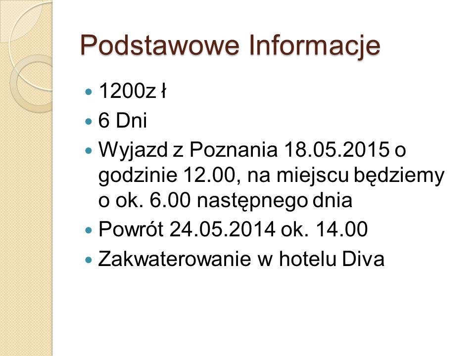 Podstawowe Informacje 1200z ł 6 Dni Wyjazd z Poznania 18.05.2015 o godzinie 12.00, na miejscu będziemy o ok. 6.00 następnego dnia Powrót 24.05.2014 ok