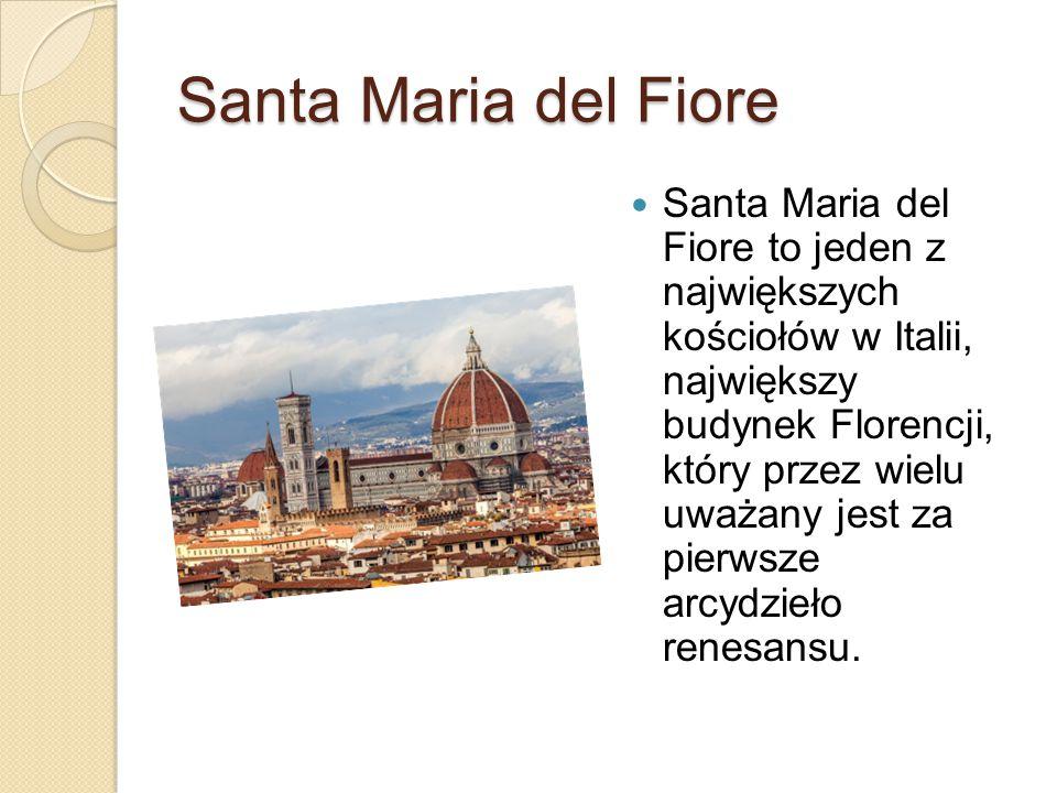 Santa Maria del Fiore Santa Maria del Fiore to jeden z największych kościołów w Italii, największy budynek Florencji, który przez wielu uważany jest z