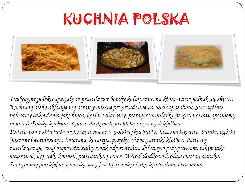 KUCHNIA POLSKA Tradycyjne polskie specjały to prawdziwe bomby kaloryczne, na które warto jednak się skusić. Kuchnia polska obfituje w potrawy mięsne p