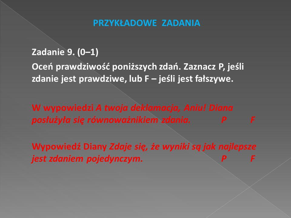 PRZYKŁADOWE ZADANIA Zadanie 9. (0–1) Oceń prawdziwość poniższych zdań. Zaznacz P, jeśli zdanie jest prawdziwe, lub F – jeśli jest fałszywe. W wypowied