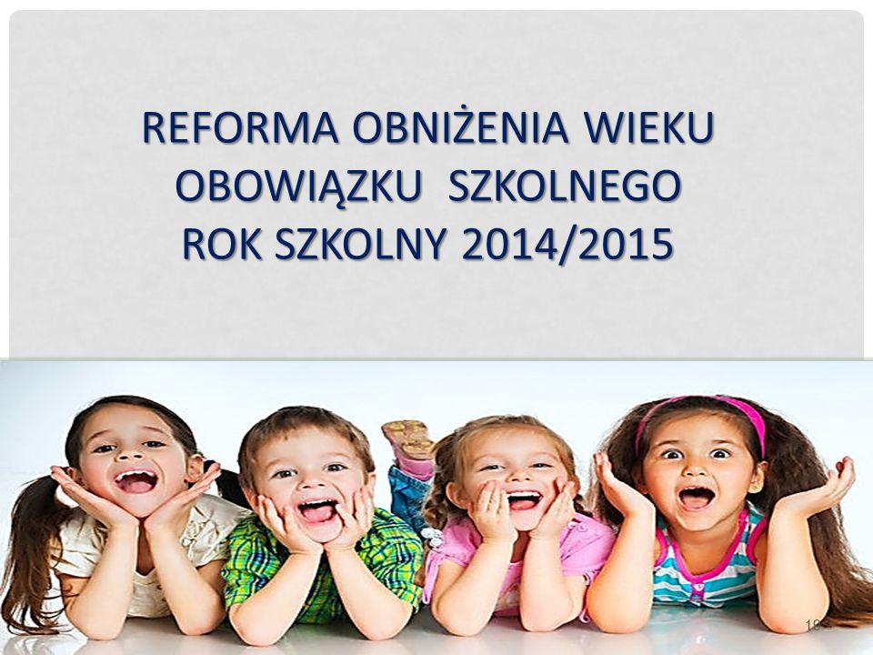 REFORMA OBNIŻENIA WIEKU OBOWIĄZKU SZKOLNEGO ROK SZKOLNY 2014/2015 19