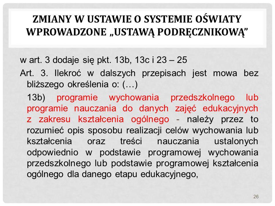 """ZMIANY W USTAWIE O SYSTEMIE OŚWIATY WPROWADZONE """"USTAWĄ PODRĘCZNIKOWĄ"""" w art. 3 dodaje się pkt. 13b, 13c i 23 – 25 Art. 3. Ilekroć w dalszych przepisa"""