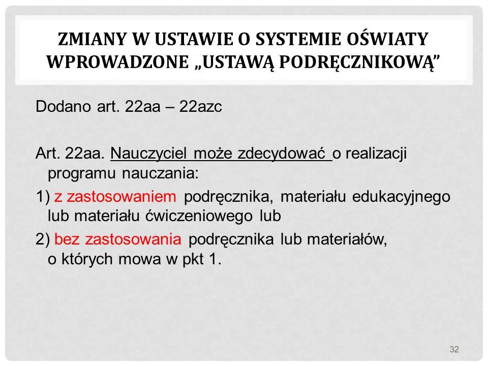 Dodano art. 22aa – 22azc Art. 22aa. Nauczyciel może zdecydować o realizacji programu nauczania: 1) z zastosowaniem podręcznika, materiału edukacyjnego