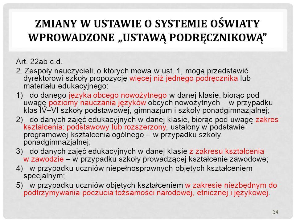 Art. 22ab c.d. 2. Zespoły nauczycieli, o których mowa w ust. 1, mogą przedstawić dyrektorowi szkoły propozycję więcej niż jednego podręcznika lub mate