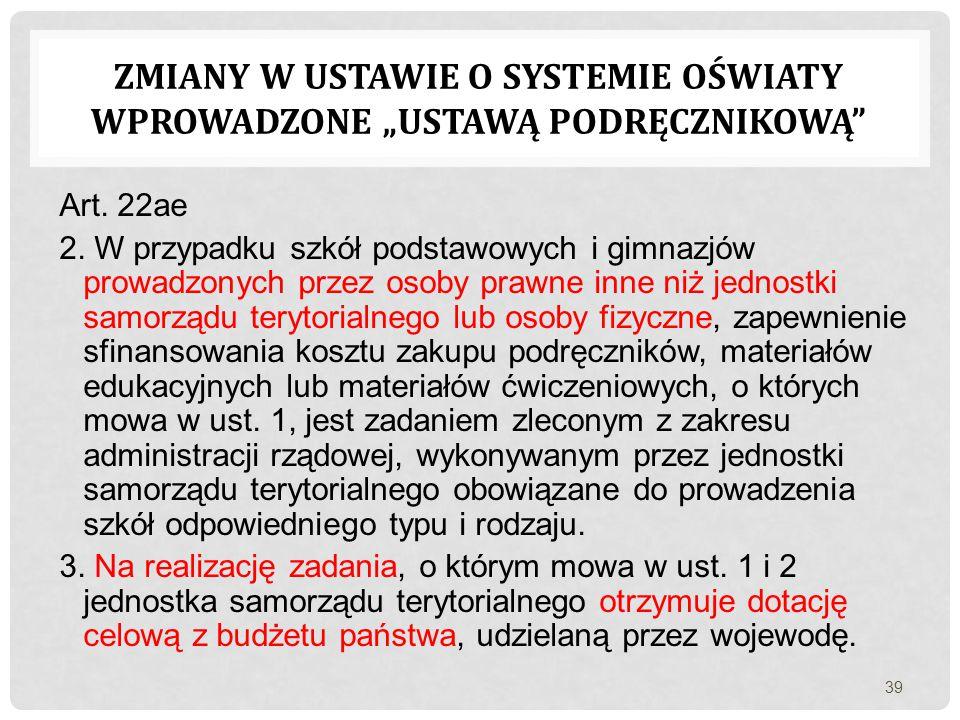 Art. 22ae 2. W przypadku szkół podstawowych i gimnazjów prowadzonych przez osoby prawne inne niż jednostki samorządu terytorialnego lub osoby fizyczne