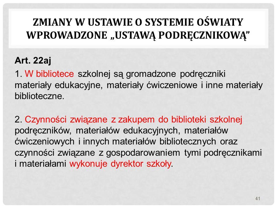 Art. 22aj 1. W bibliotece szkolnej są gromadzone podręczniki materiały edukacyjne, materiały ćwiczeniowe i inne materiały biblioteczne. 2. Czynności z