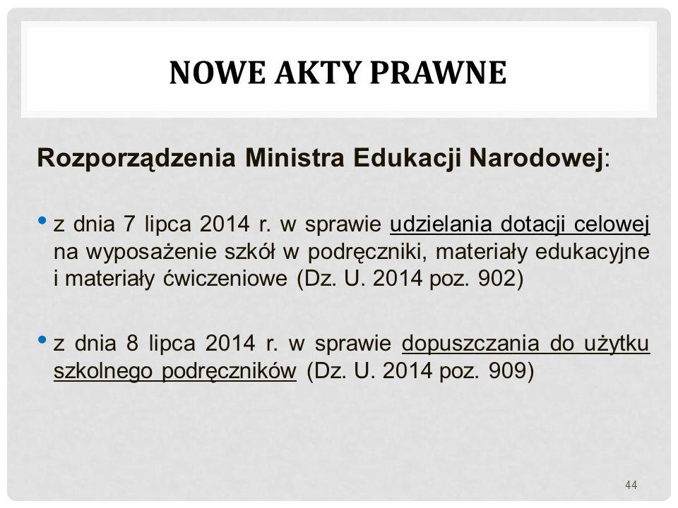 Rozporządzenia Ministra Edukacji Narodowej: z dnia 7 lipca 2014 r. w sprawie udzielania dotacji celowej na wyposażenie szkół w podręczniki, materiały