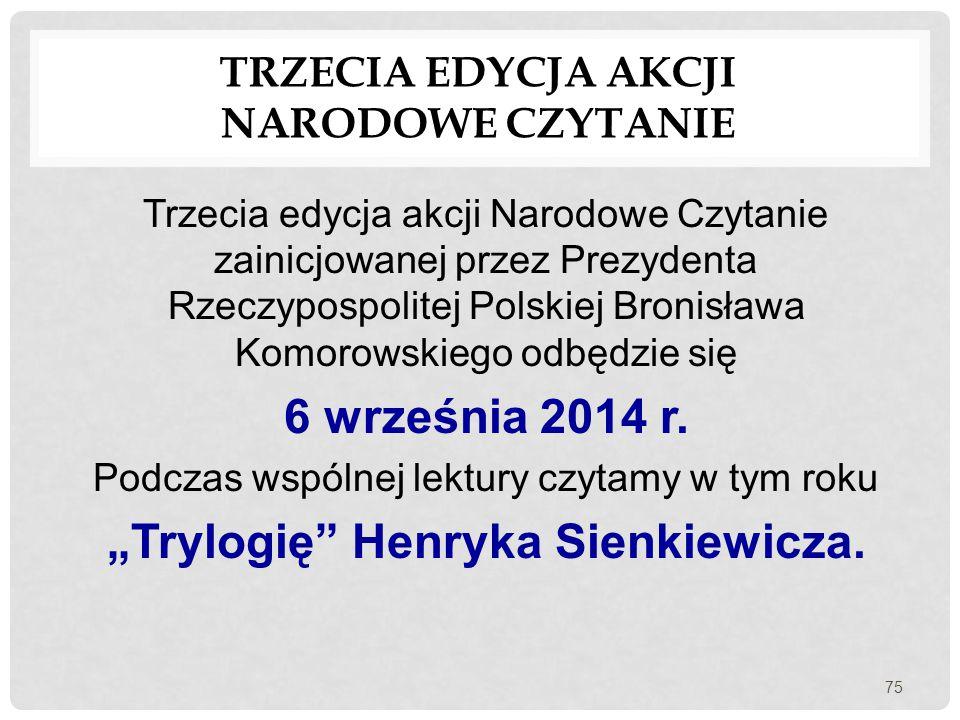 TRZECIA EDYCJA AKCJI NARODOWE CZYTANIE Trzecia edycja akcji Narodowe Czytanie zainicjowanej przez Prezydenta Rzeczypospolitej Polskiej Bronisława Komo