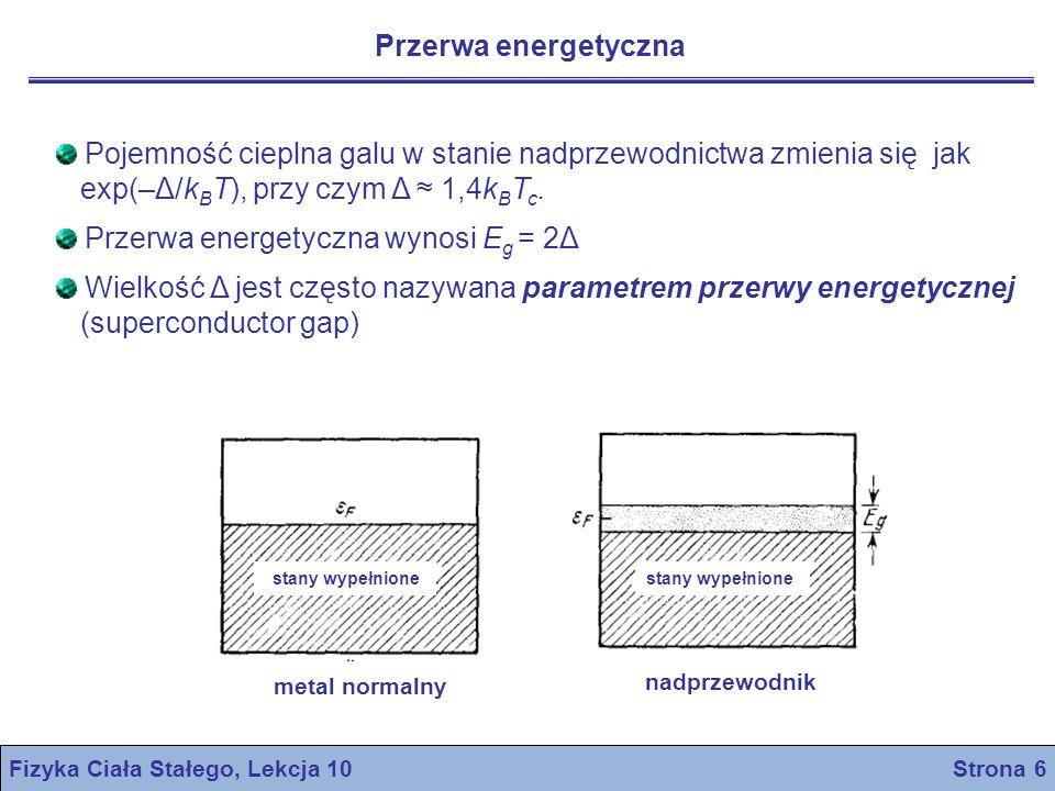 Fizyka Ciała Stałego, Lekcja 10 Strona 7 Stwierdzono że przejście w zerowym polu magnetycznym ze stanu nadprzewodnictwa do stanu normalnego jest przejściem fazowym drugiego rodzaju