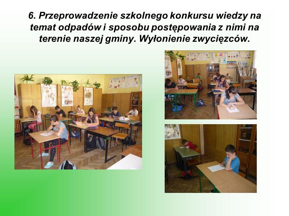 6. Przeprowadzenie szkolnego konkursu wiedzy na temat odpadów i sposobu postępowania z nimi na terenie naszej gminy. Wyłonienie zwycięzców.