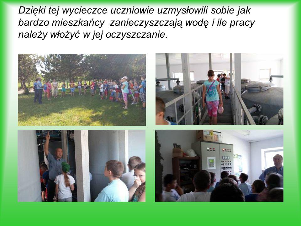 Dzięki tej wycieczce uczniowie uzmysłowili sobie jak bardzo mieszkańcy zanieczyszczają wodę i ile pracy należy włożyć w jej oczyszczanie.
