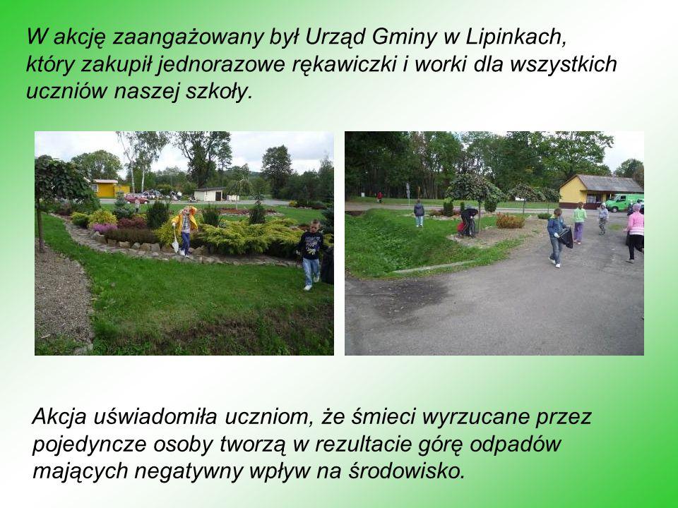 W akcję zaangażowany był Urząd Gminy w Lipinkach, który zakupił jednorazowe rękawiczki i worki dla wszystkich uczniów naszej szkoły. Akcja uświadomiła