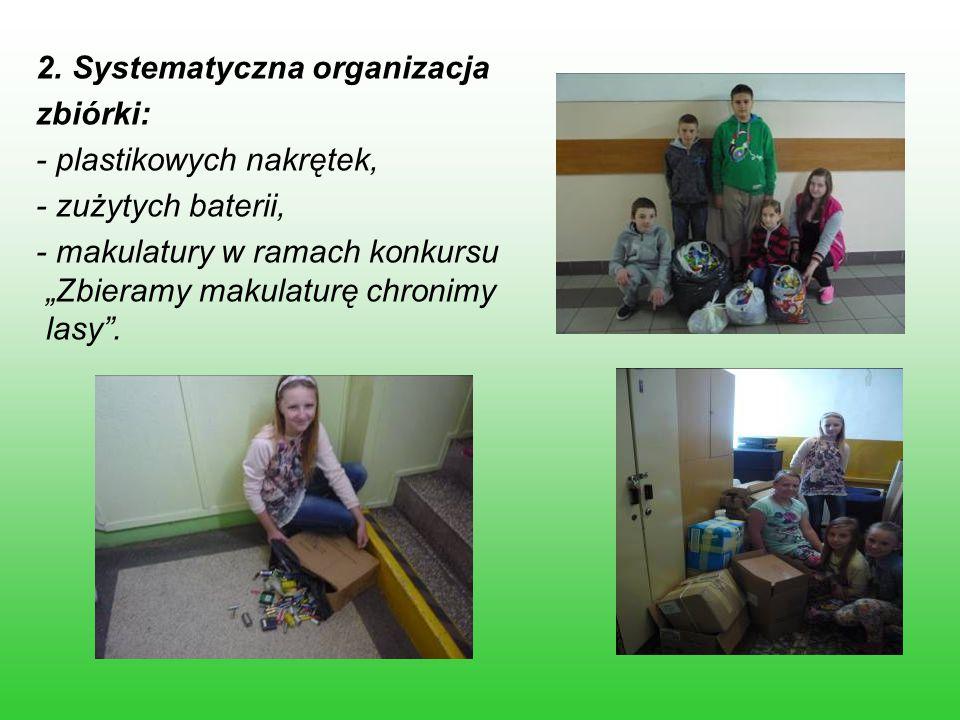 """2. Systematyczna organizacja zbiórki: - plastikowych nakrętek, - zużytych baterii, - makulatury w ramach konkursu """"Zbieramy makulaturę chronimy lasy""""."""