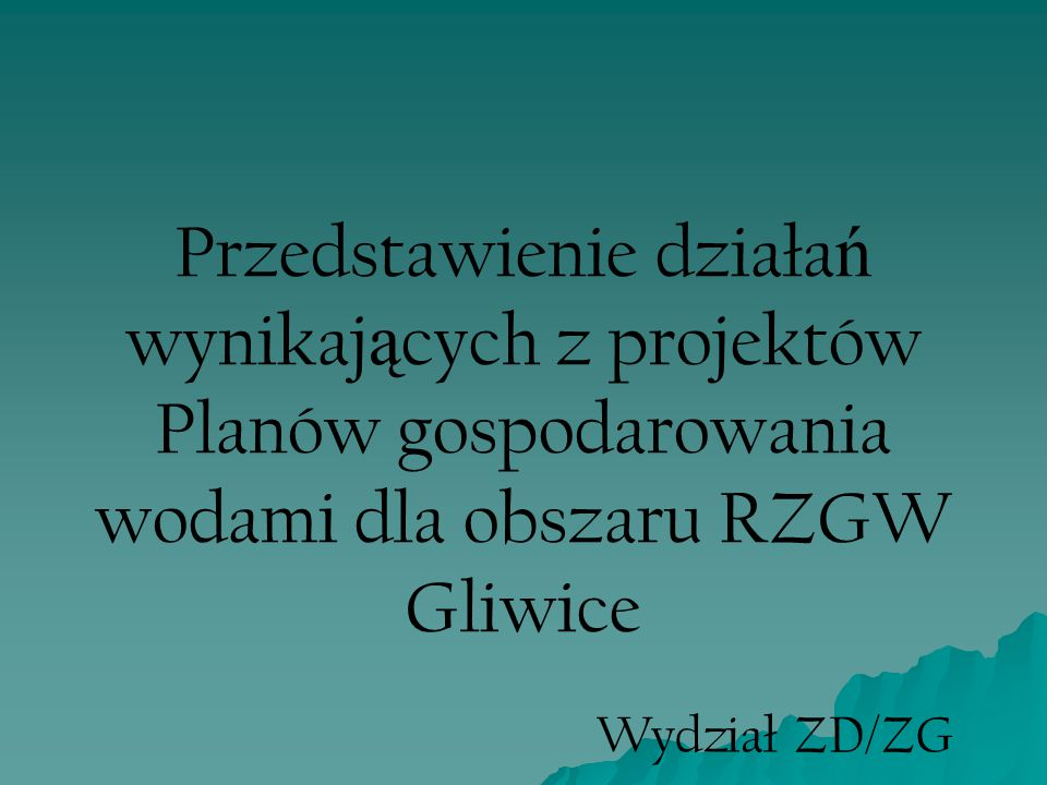Przedstawienie działań wynikających z projektów Planów gospodarowania wodami dla obszaru RZGW Gliwice Rodzaje działań: - - działania podstawowe A (KPOŚK, tzw.