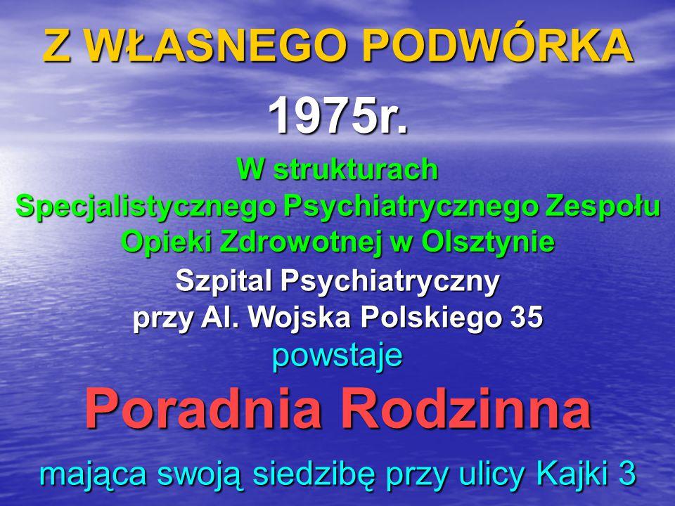 Z WŁASNEGO PODWÓRKA 1975r. W strukturach Specjalistycznego Psychiatrycznego Zespołu Opieki Zdrowotnej w Olsztynie Szpital Psychiatryczny przy Al. Wojs