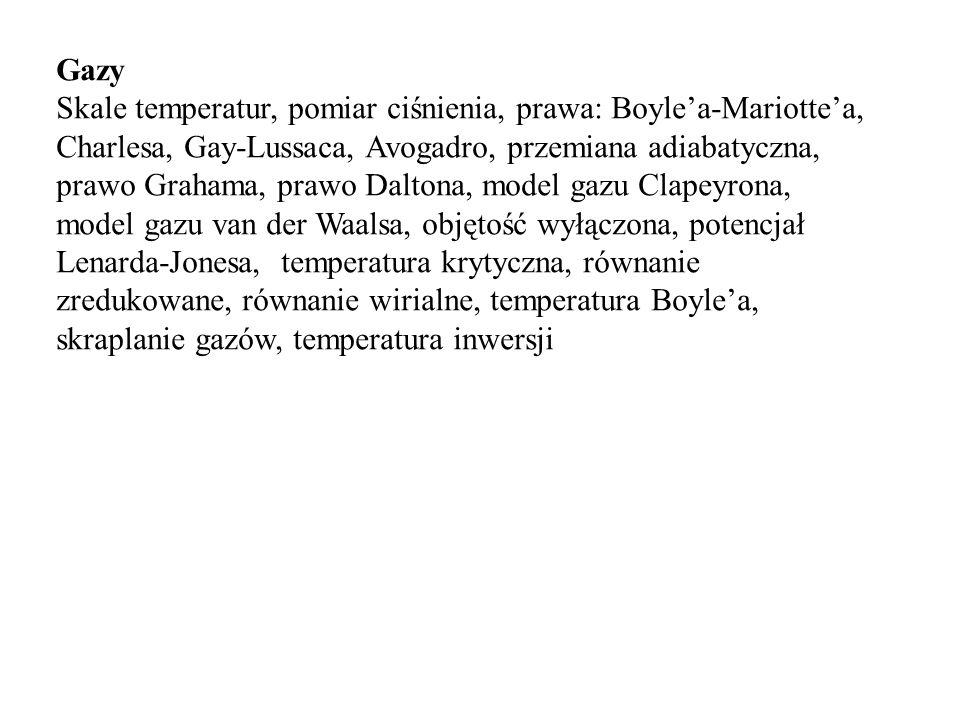 Gazy Skale temperatur, pomiar ciśnienia, prawa: Boyle'a-Mariotte'a, Charlesa, Gay-Lussaca, Avogadro, przemiana adiabatyczna, prawo Grahama, prawo Dalt