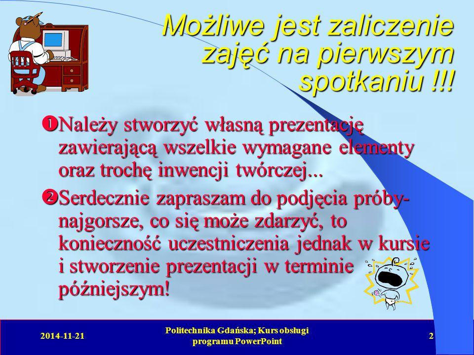 2014-11-21 Politechnika Gdańska; Kurs obsługi programu PowerPoint 2 Możliwe jest zaliczenie zajęć na pierwszym spotkaniu !!.