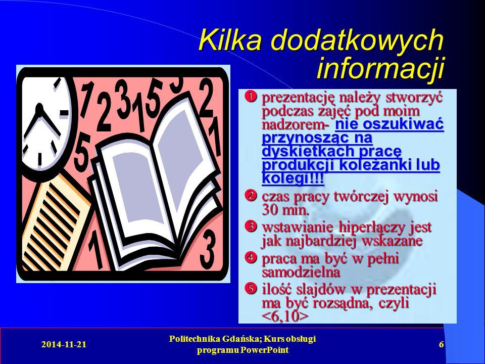 2014-11-21 Politechnika Gdańska; Kurs obsługi programu PowerPoint 6 Kilka dodatkowych informacji