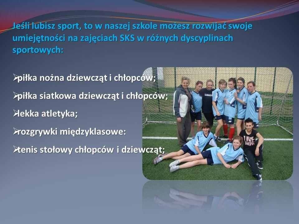 Jeśli lubisz sport, to w naszej szkole możesz rozwijać swoje umiejętności na zajęciach SKS w różnych dyscyplinach sportowych:  piłka nożna dziewcząt i chłopców;  piłka siatkowa dziewcząt i chłopców;  lekka atletyka;  rozgrywki międzyklasowe:  tenis stołowy chłopców i dziewcząt;
