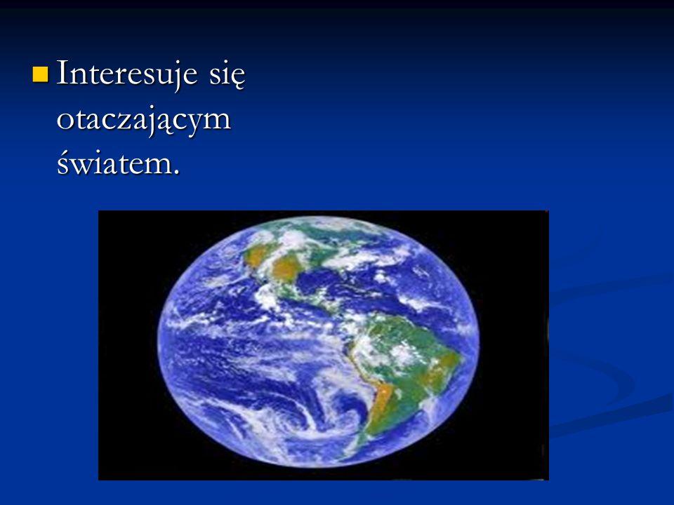 Interesuje się otaczającym światem. Interesuje się otaczającym światem.