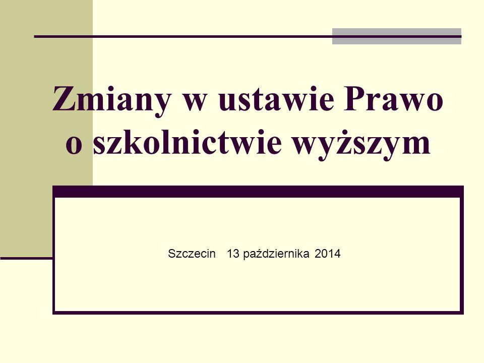 Zmiany w ustawie Prawo o szkolnictwie wyższym Szczecin 13 października 2014