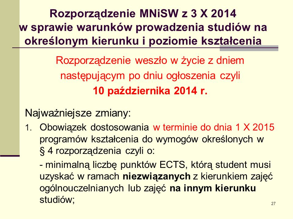 Rozporządzenie MNiSW z 3 X 2014 w sprawie warunków prowadzenia studiów na określonym kierunku i poziomie kształcenia Rozporządzenie weszło w życie z dniem następującym po dniu ogłoszenia czyli 10 października 2014 r.