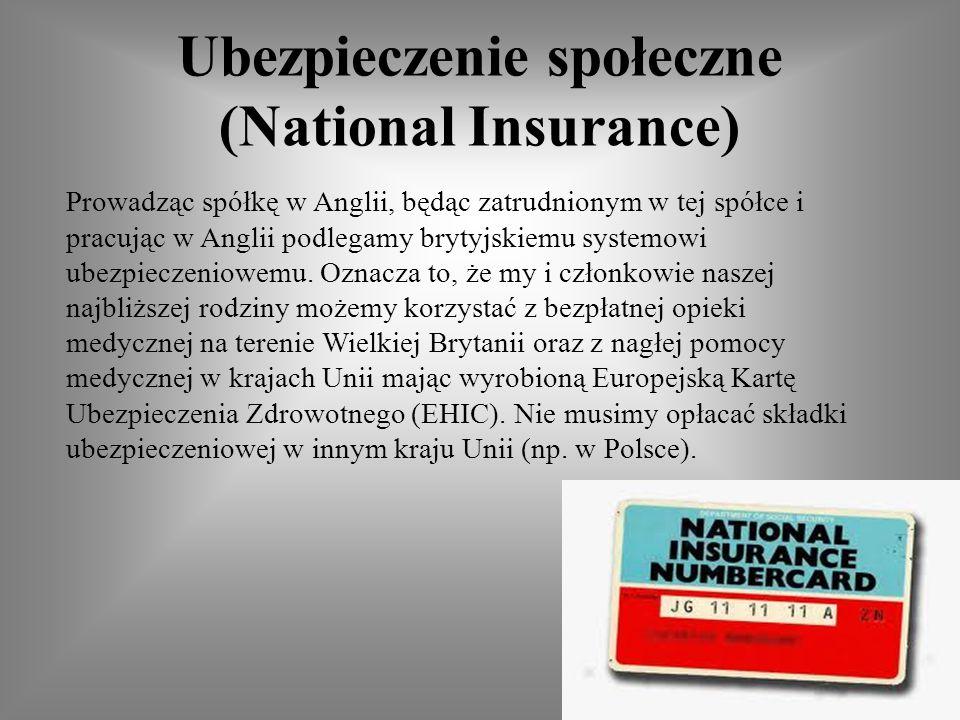 Ubezpieczenie społeczne (National Insurance) Prowadząc spółkę w Anglii, będąc zatrudnionym w tej spółce i pracując w Anglii podlegamy brytyjskiemu systemowi ubezpieczeniowemu.