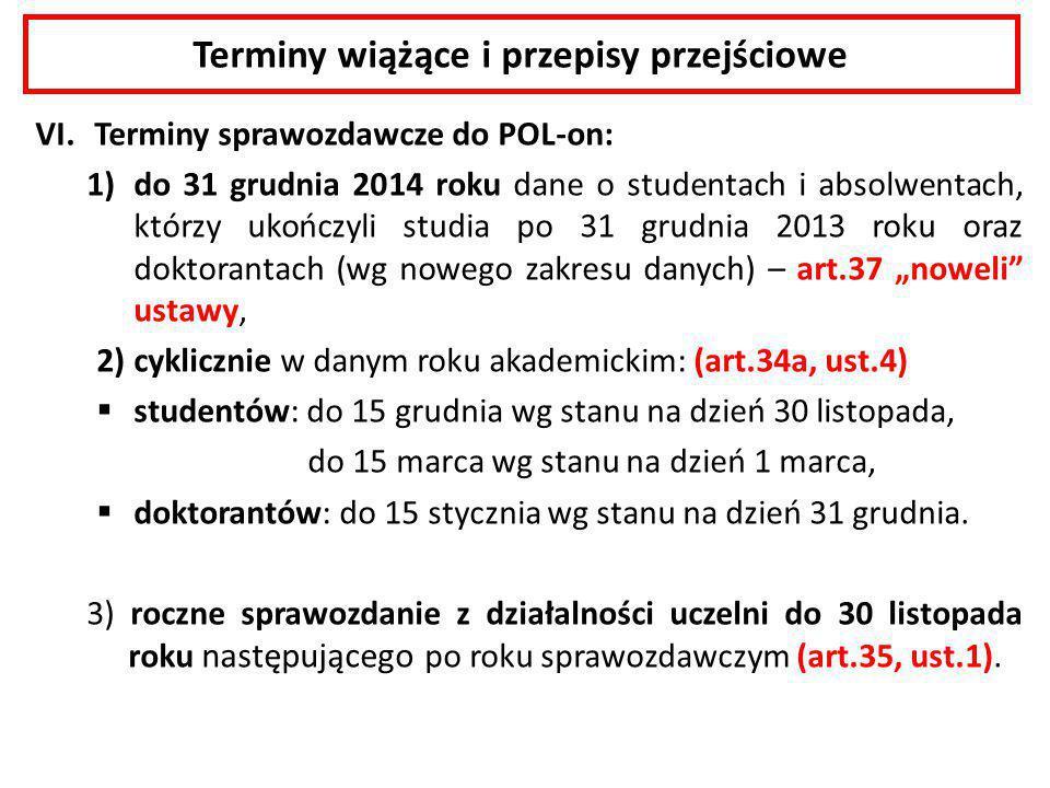 Terminy wiążące i przepisy przejściowe VI. Terminy sprawozdawcze do POL-on: 1)do 31 grudnia 2014 roku dane o studentach i absolwentach, którzy ukończy