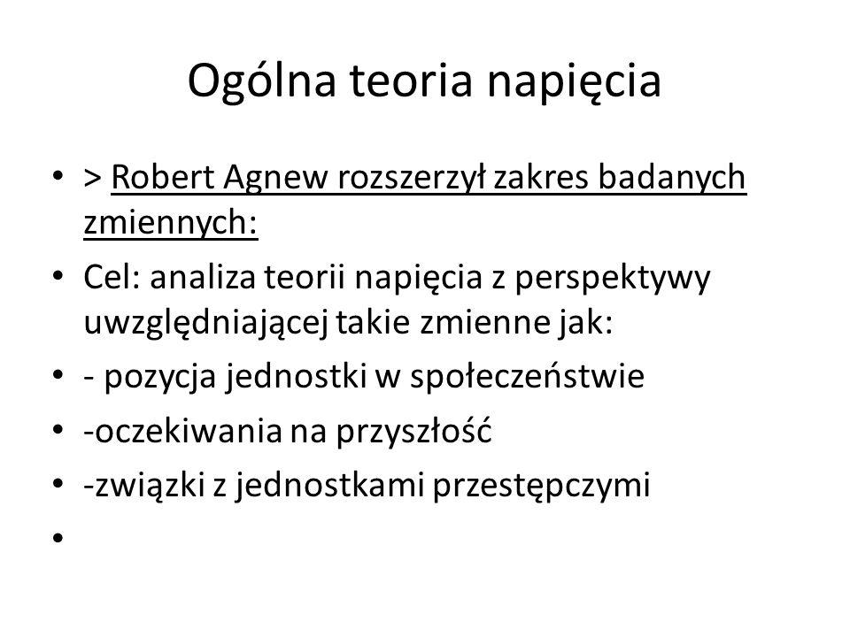 Ogólna teoria napięcia > Robert Agnew rozszerzył zakres badanych zmiennych: Cel: analiza teorii napięcia z perspektywy uwzględniającej takie zmienne j
