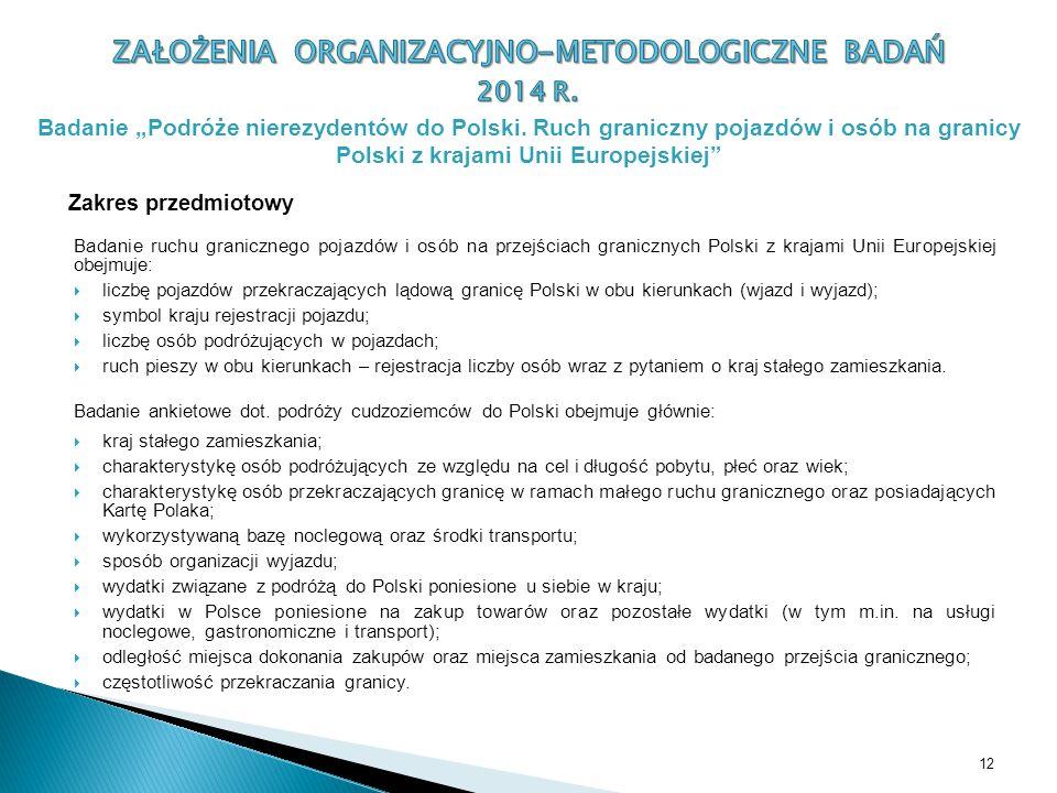 Zakres przedmiotowy Badanie ruchu granicznego pojazdów i osób na przejściach granicznych Polski z krajami Unii Europejskiej obejmuje:  liczbę pojazdó