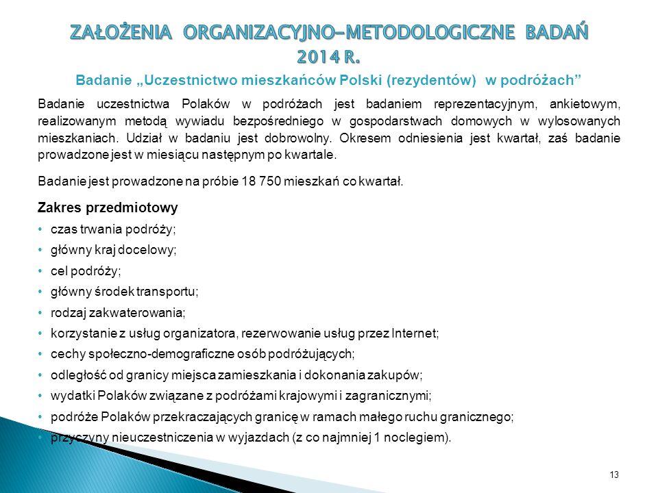 Badanie uczestnictwa Polaków w podróżach jest badaniem reprezentacyjnym, ankietowym, realizowanym metodą wywiadu bezpośredniego w gospodarstwach domow