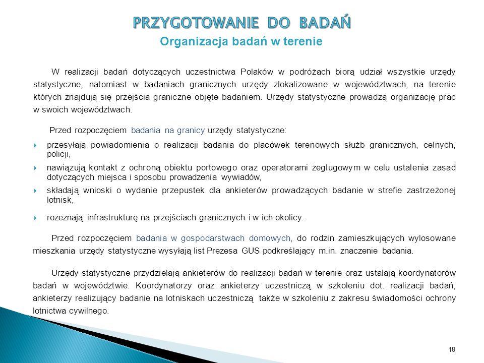 18 Organizacja badań w terenie W realizacji badań dotyczących uczestnictwa Polaków w podróżach biorą udział wszystkie urzędy statystyczne, natomiast w
