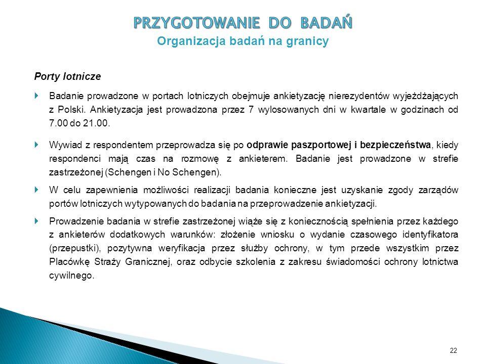Porty lotnicze  Badanie prowadzone w portach lotniczych obejmuje ankietyzację nierezydentów wyjeżdżających z Polski. Ankietyzacja jest prowadzona prz
