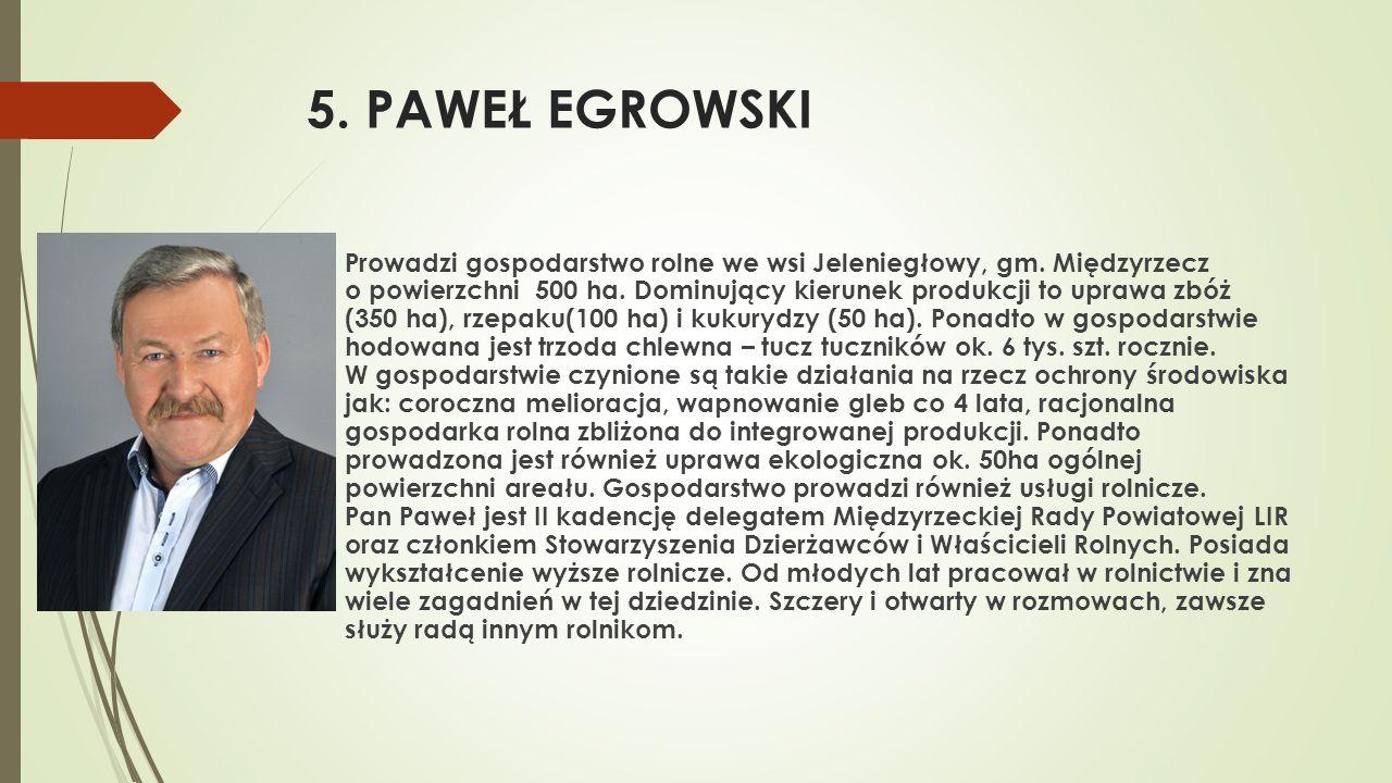 6.PRZEMYSŁAW FABJAŃCZYK  Prowadzi gospodarstwo rolne w Jabłonowie, o areale 167 ha.