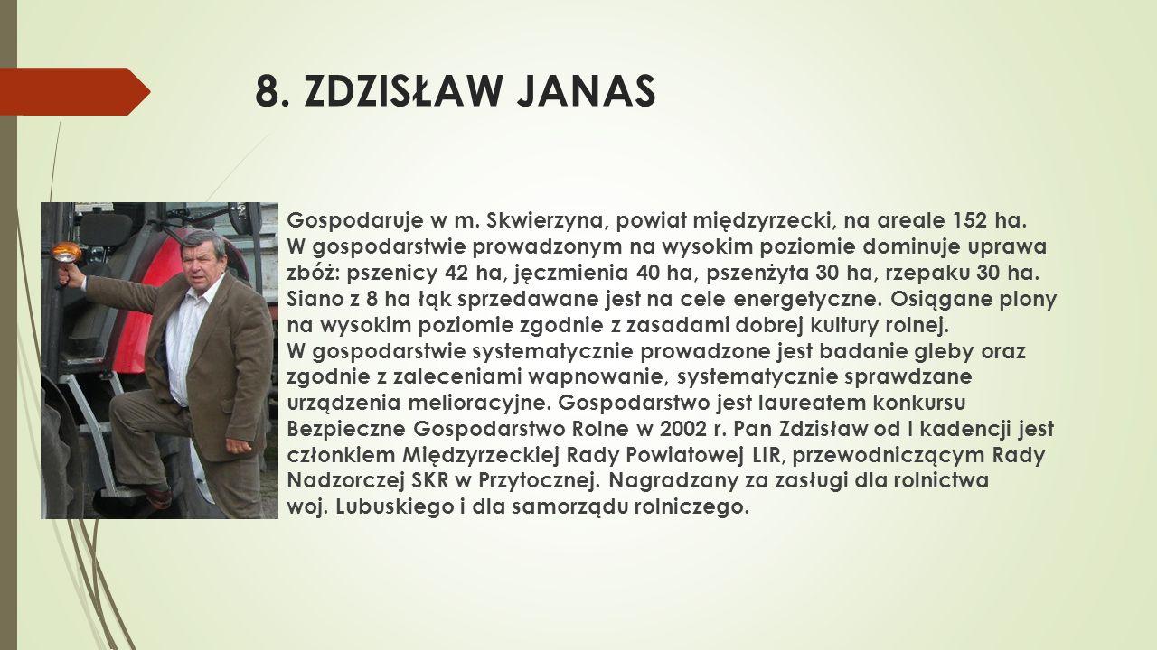 8. ZDZISŁAW JANAS  Gospodaruje w m. Skwierzyna, powiat międzyrzecki, na areale 152 ha. W gospodarstwie prowadzonym na wysokim poziomie dominuje upraw