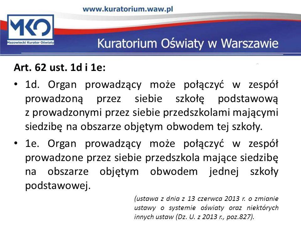 Art. 62 ust. 1d i 1e: 1d. Organ prowadzący może połączyć w zespół prowadzoną przez siebie szkołę podstawową z prowadzonymi przez siebie przedszkolami