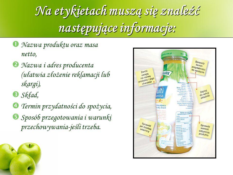 Na etykietach muszą się znaleźć następujące informacje:  Nazwa produktu oraz masa netto,  Nazwa i adres producenta (ułatwia złożenie reklamacji lub
