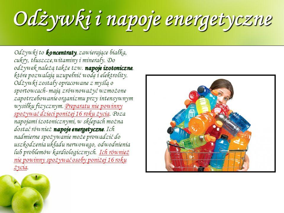 Odżywki i napoje energetyczne koncentraty napoje izotoniczne napoje energetyczne Odżywki to koncentraty, zawierające białka, cukry, tłuszcze,witaminy