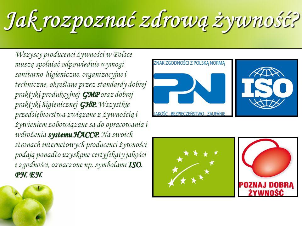 Jak rozpoznać zdrową żywność? GMP GHP. systemu HACCP. ISO PNEN Wszyscy producenci żywności w Polsce muszą spełniać odpowiednie wymogi sanitarno-higien