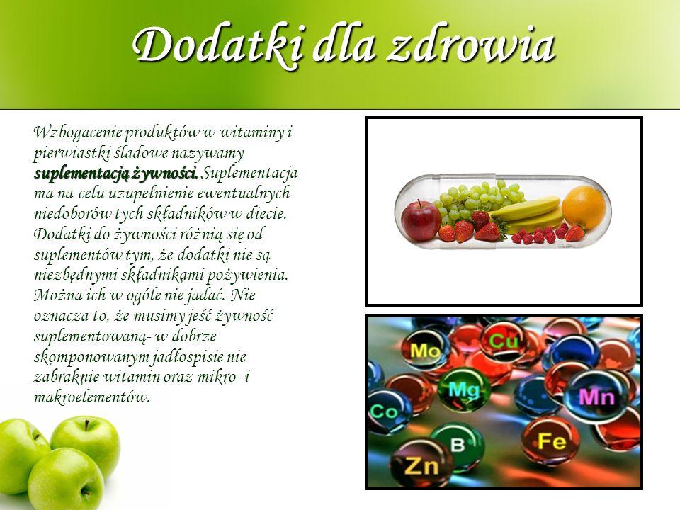 Dodatki dla zdrowia suplementacją żywności. Wzbogacenie produktów w witaminy i pierwiastki śladowe nazywamy suplementacją żywności. Suplementacja ma n